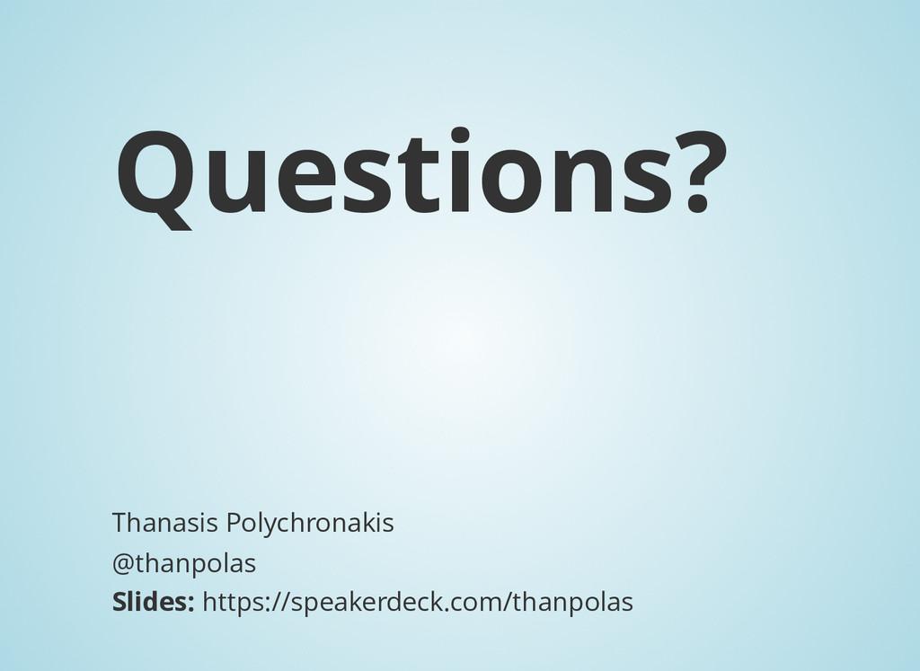 Questions? Thanasis Polychronakis @thanpolas Sl...