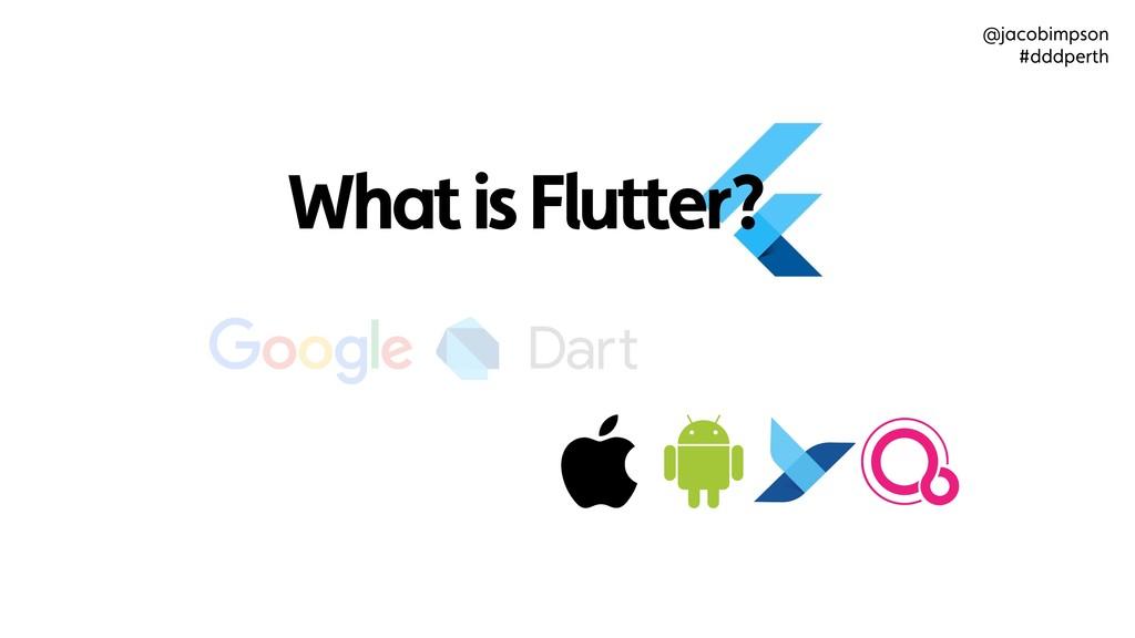 What is Flutter? @jacobimpson #dddperth