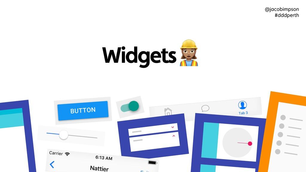 "Widgets "" @jacobimpson #dddperth"