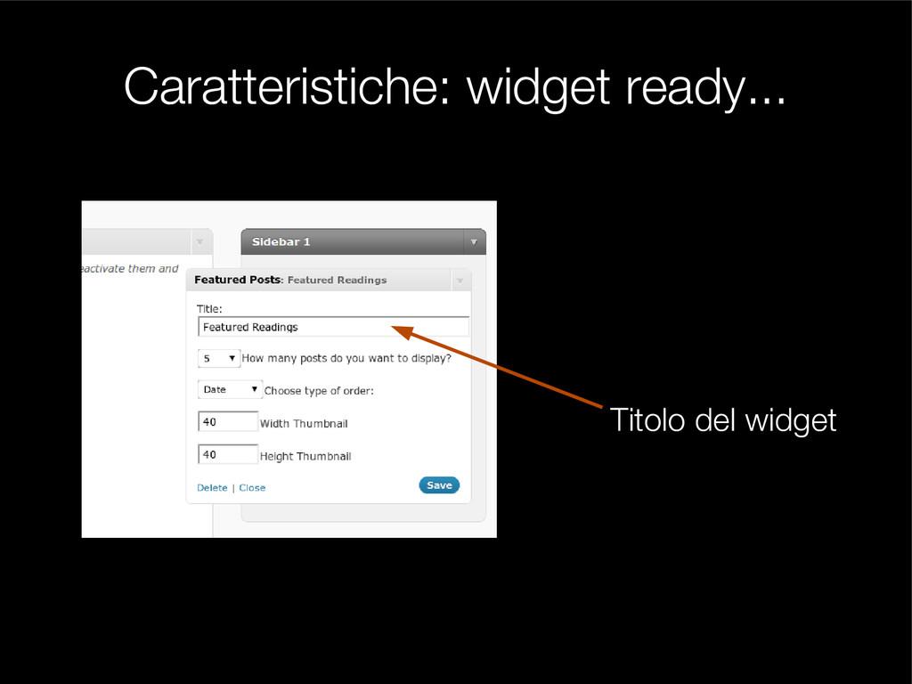 Caratteristiche: widget ready... Titolo del wid...