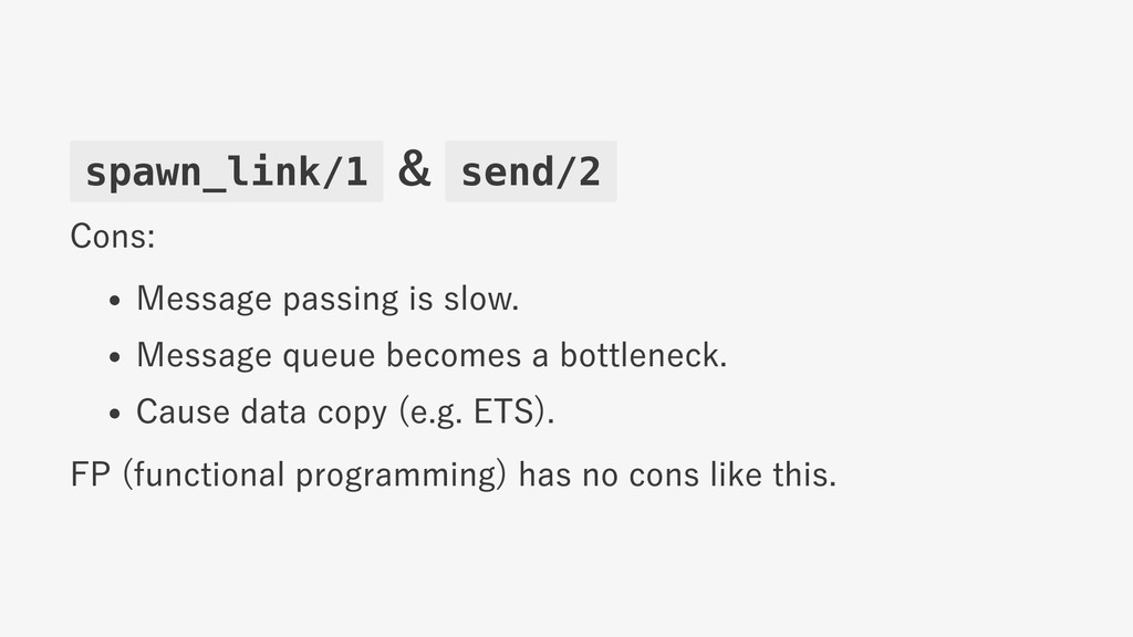 spawn_link/1 & send/2 Cons: Message passing is ...