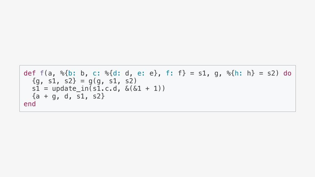 def f(a, %{b: b, c: %{d: d, e: e}, f: f} = s1, ...
