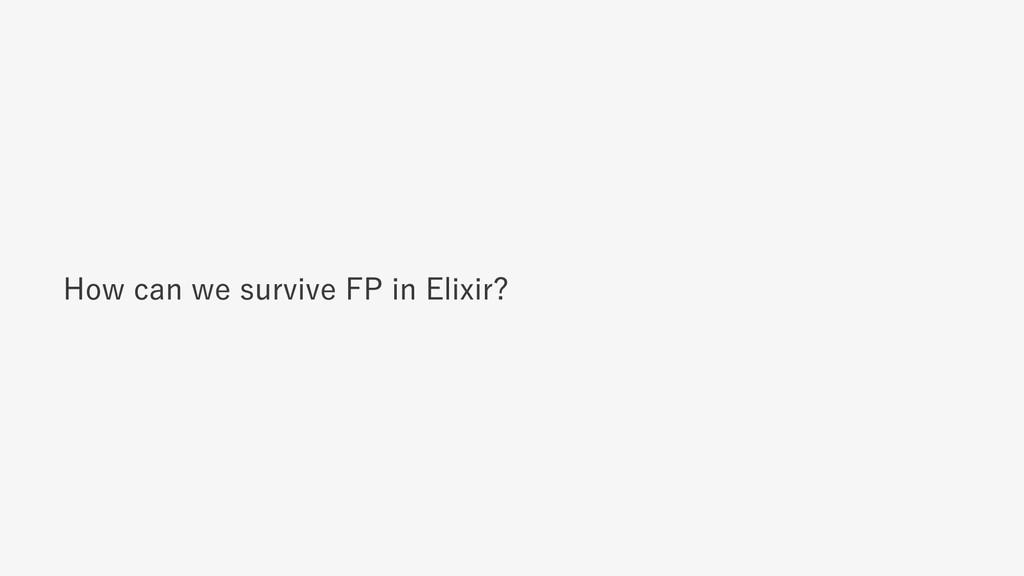 How can we survive FP in Elixir?