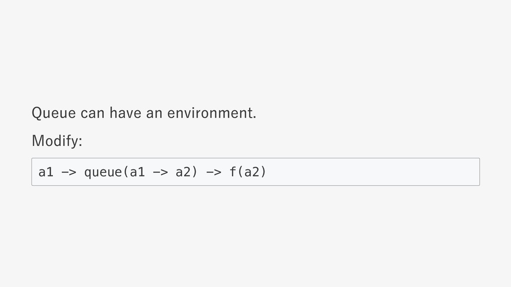 Queue can have an environment. Modify: a1 -> qu...