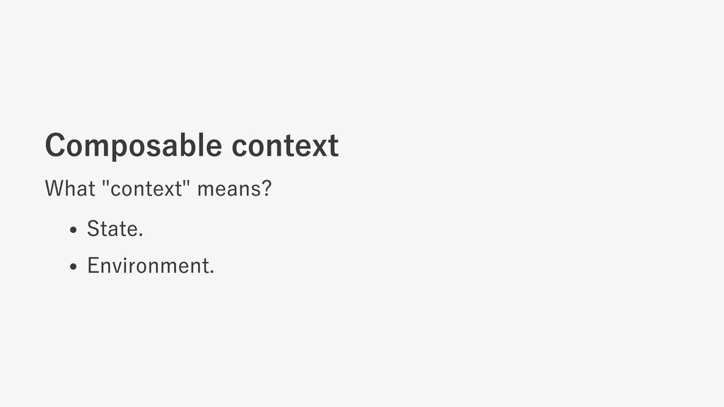 """Composable context What """"context"""" means? State...."""