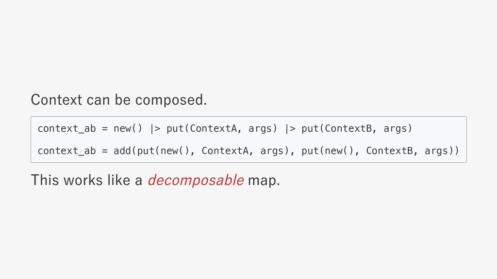 Context can be composed. context_ab = new() |> ...