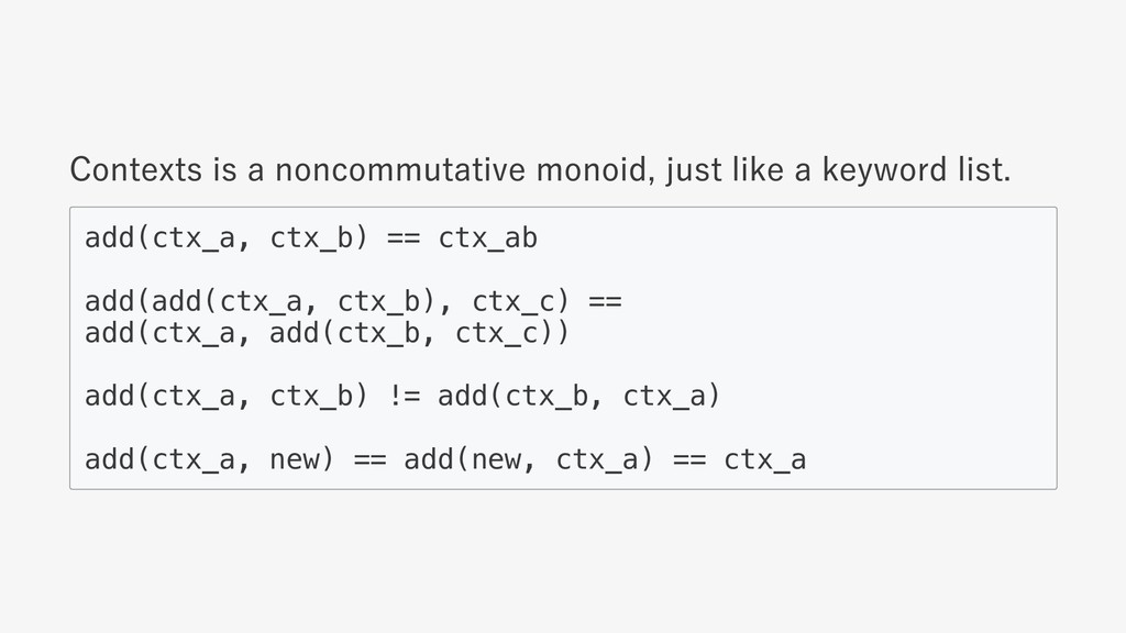 Contexts is a noncommutative monoid, just like ...