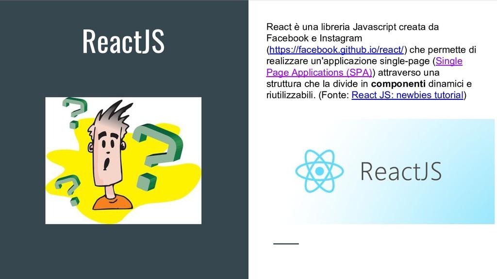 ReactJS React è una libreria Javascript creata ...