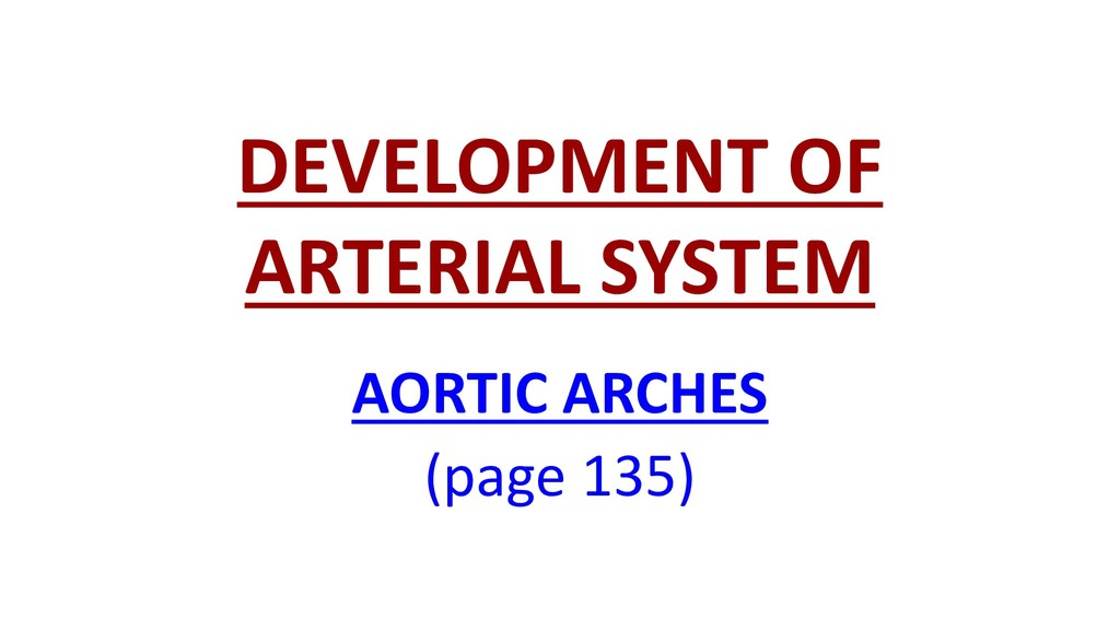 DEVELOPMENT OF ARTERIAL SYSTEM AORTIC ARCHES (p...