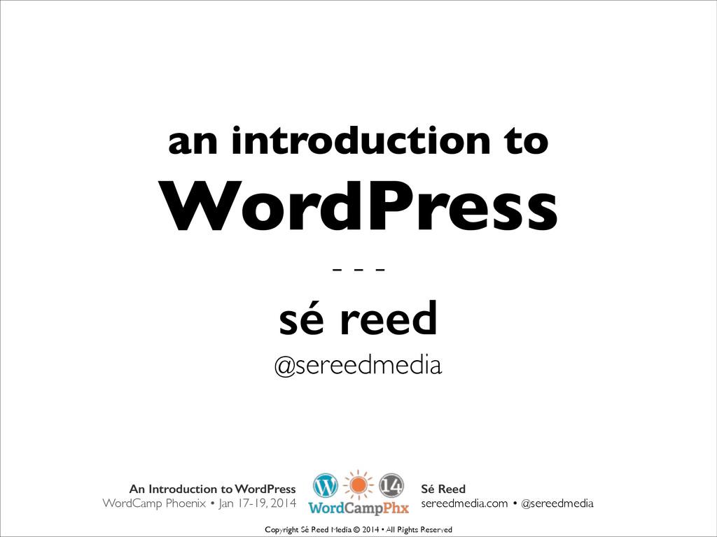 Sé Reed sereedmedia.com • @sereedmedia An Intro...