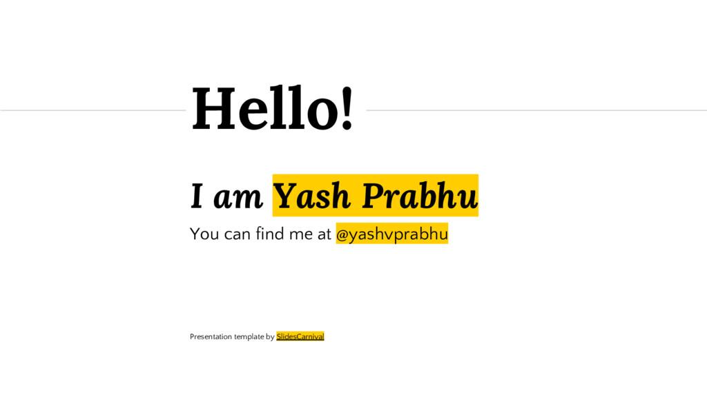 I am Yash Prabhu You can find me at @yashvprabh...