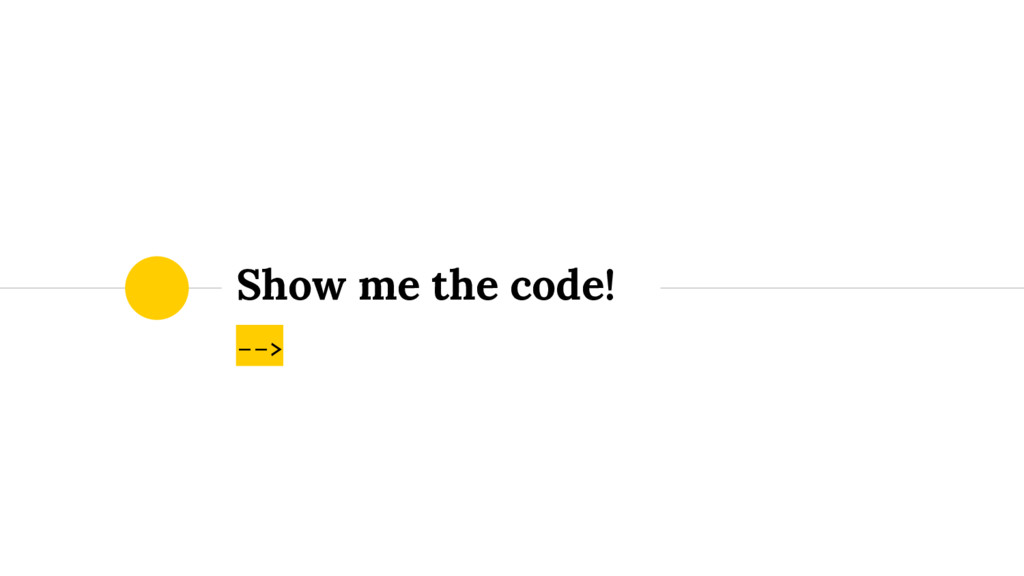 --> Show me the code!