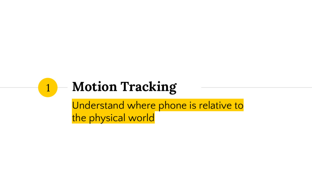 Motion Tracking Understand where phone is relat...