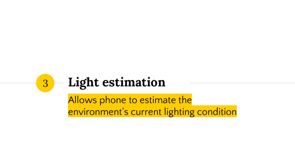 Light estimation Allows phone to estimate the e...