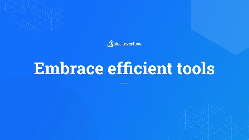 Embrace efficient tools