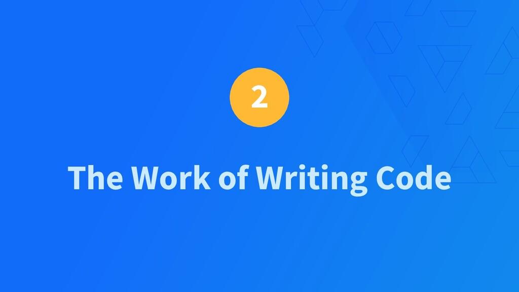 2 The Work of Writing Code
