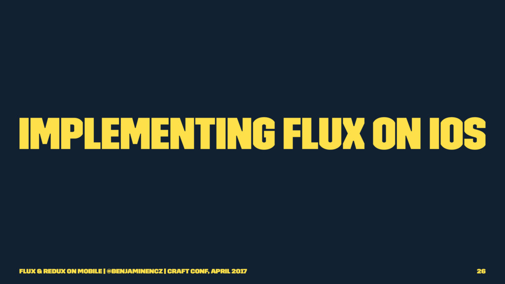 Implementing Flux on iOS Flux & Redux on Mobile...