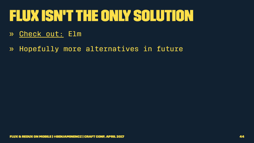 Flux isn't the only solution » Check out: Elm »...
