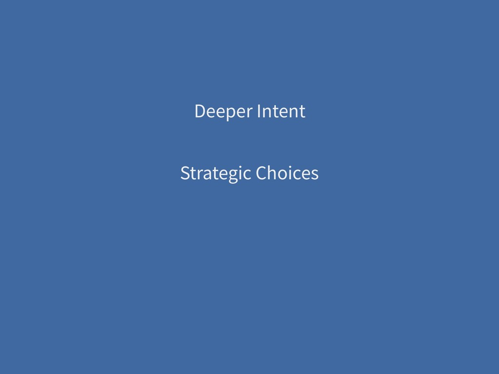 Deeper Intent Strategic Choices