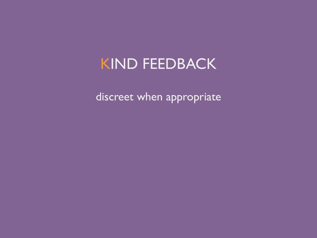 KIND FEEDBACK discreet when appropriate