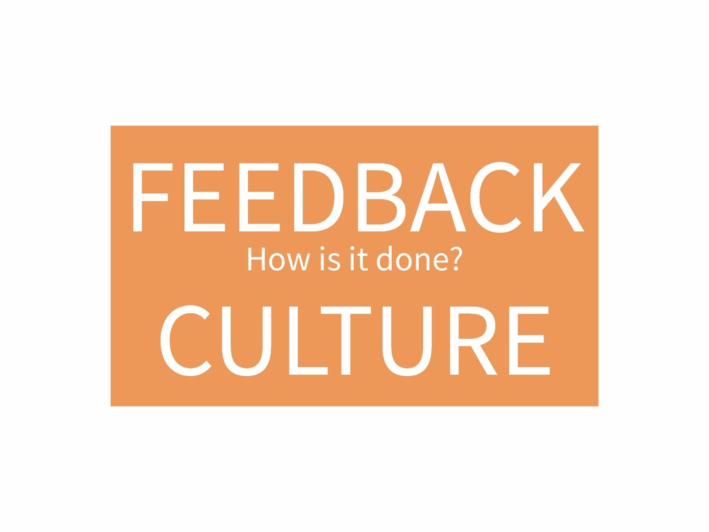 FEEDBACK CULTURE How is it done?