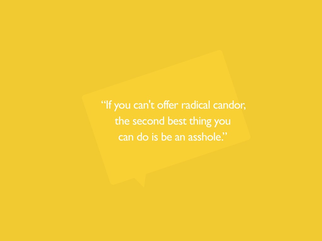 """If you can't offer radical candor, the second ..."