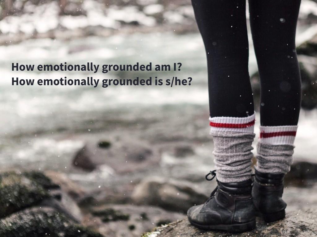 How emotionally grounded am I? How emotionally ...