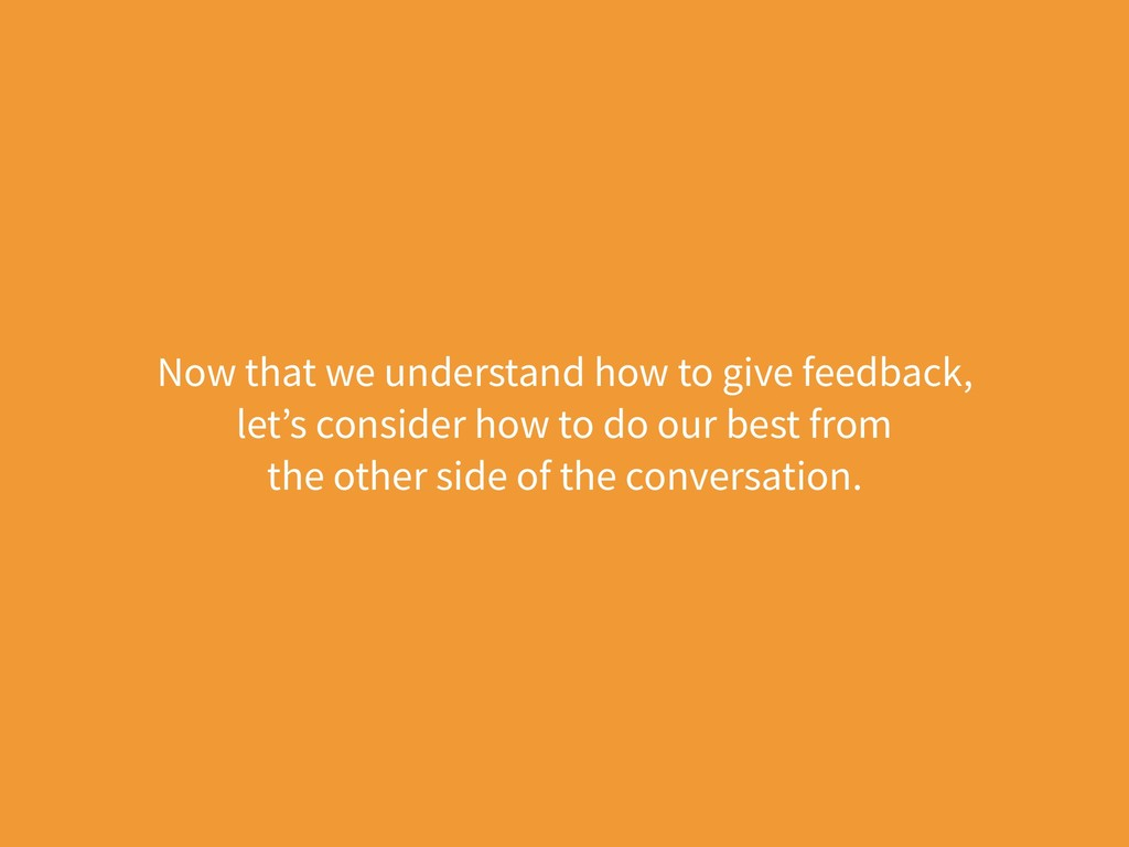 Now that we understand how to give feedback, le...