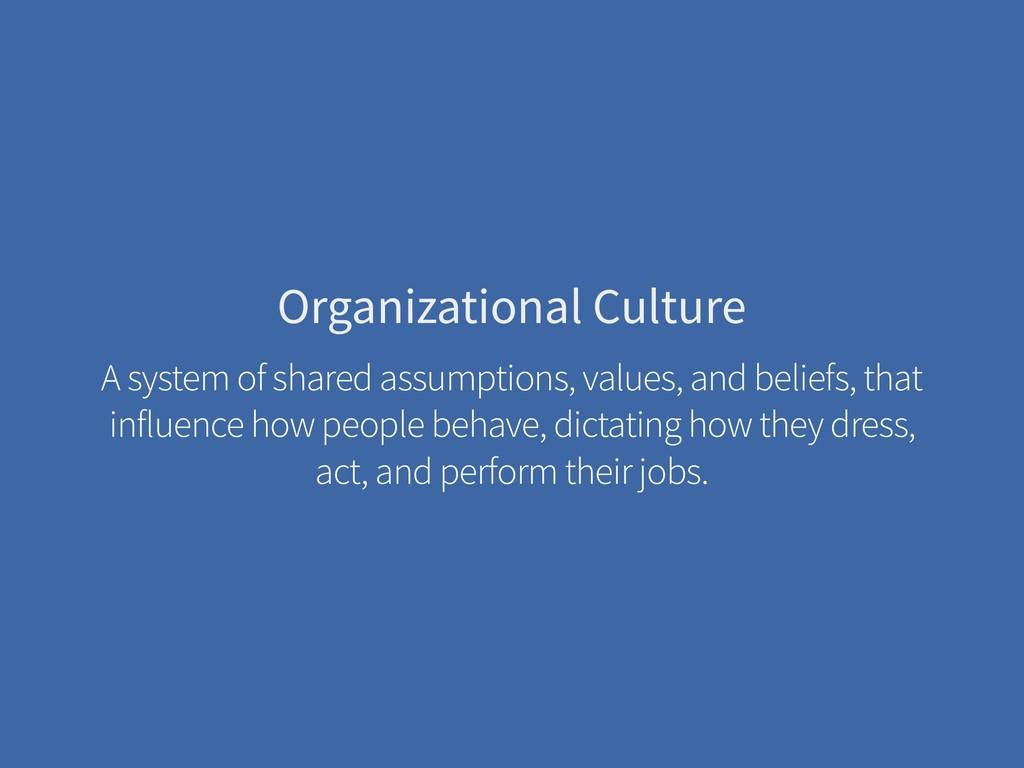 Organizational Culture A system of shared assum...