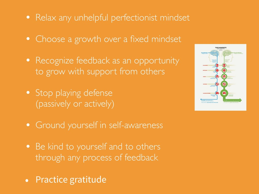 • Relax any unhelpful perfectionist mindset • C...