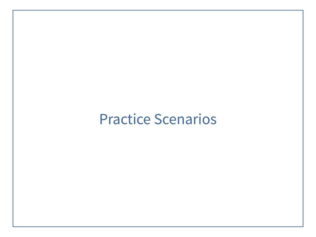 Practice Scenarios