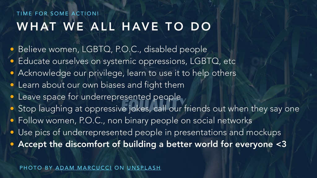 • Believe women, LGBTQ, P.O.C., disabled people...