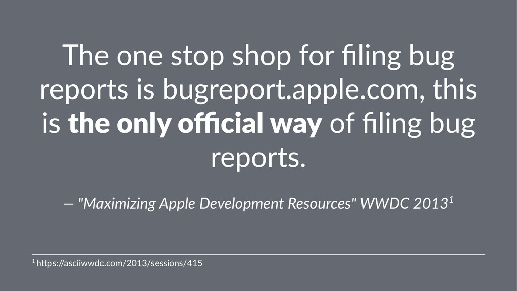 The one stop shop for filing bug reports is bugr...