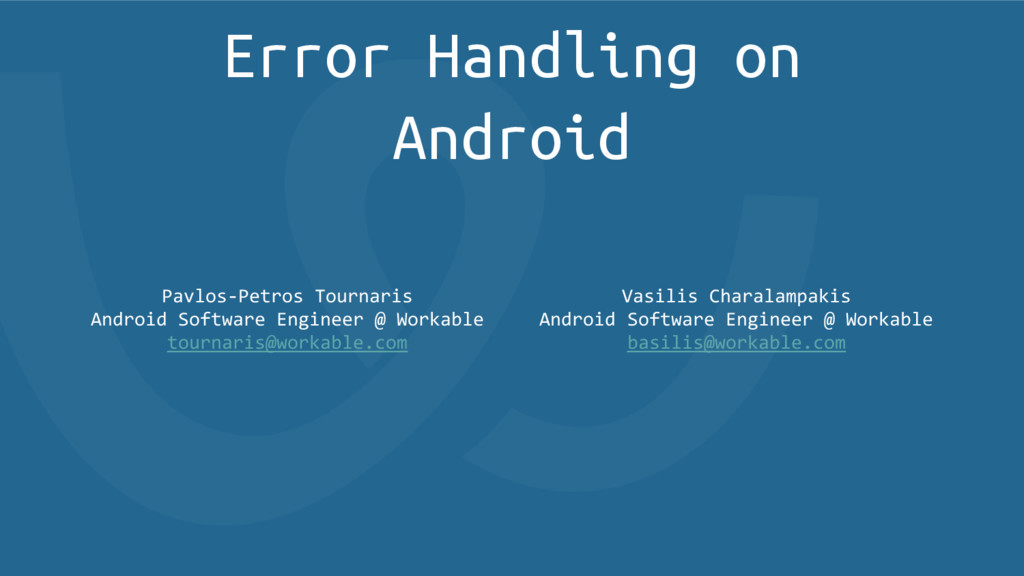 Error Handling on Android Vasilis Charalampakis...