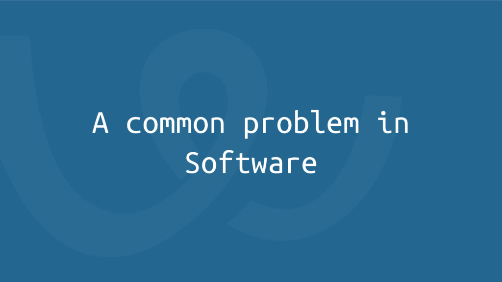 A common problem in Software