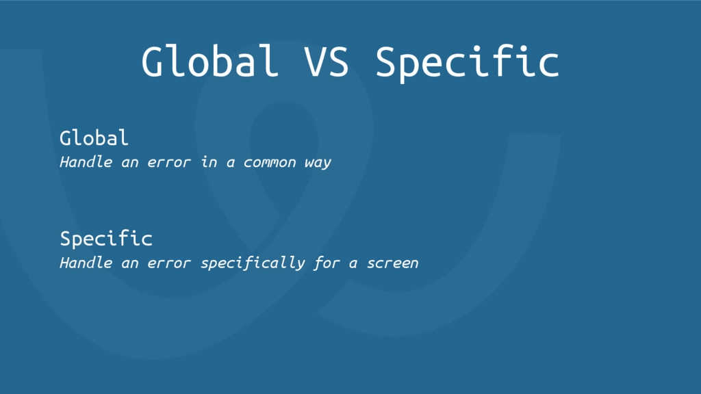 Global VS Specific Global Handle an error in a ...