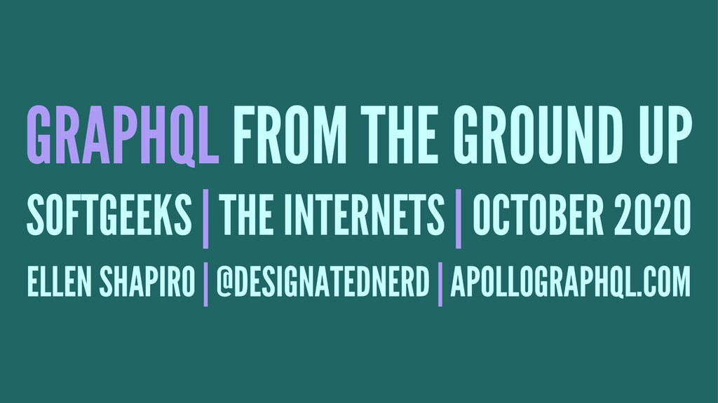 GRAPHQL FROM THE GROUND UP SOFTGEEKS | THE INTE...