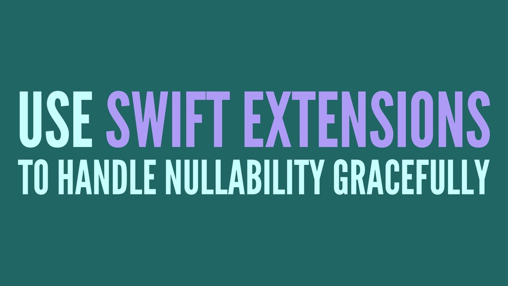 USE SWIFT EXTENSIONS TO HANDLE NULLABILITY GRAC...