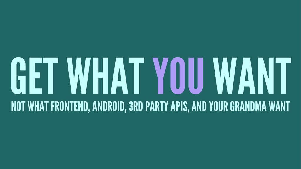 GET WHAT YOU WANT NOT WHAT FRONTEND, ANDROID, 3...