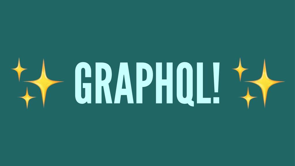 ✨ GRAPHQL!