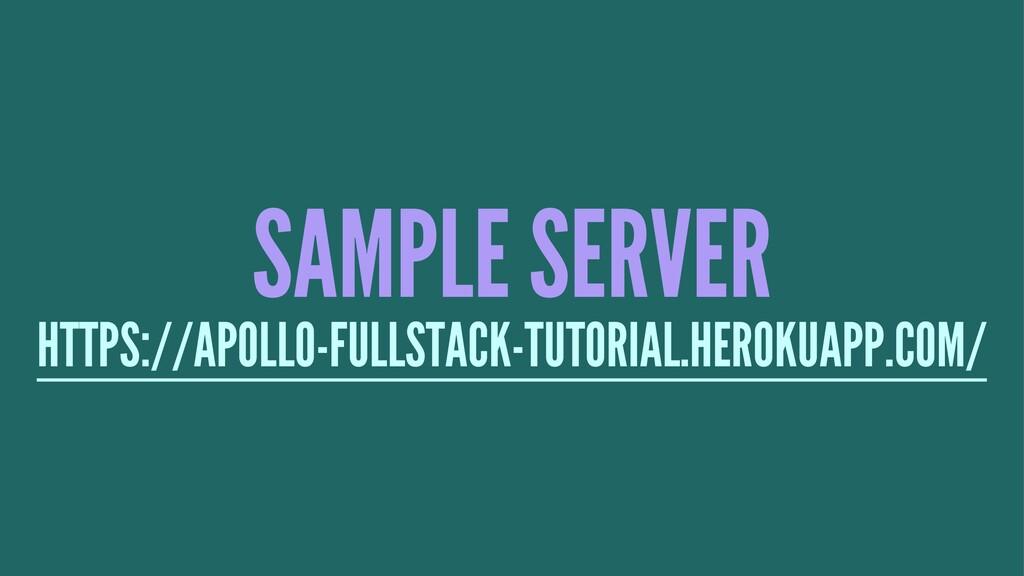 SAMPLE SERVER HTTPS://APOLLO-FULLSTACK-TUTORIAL...
