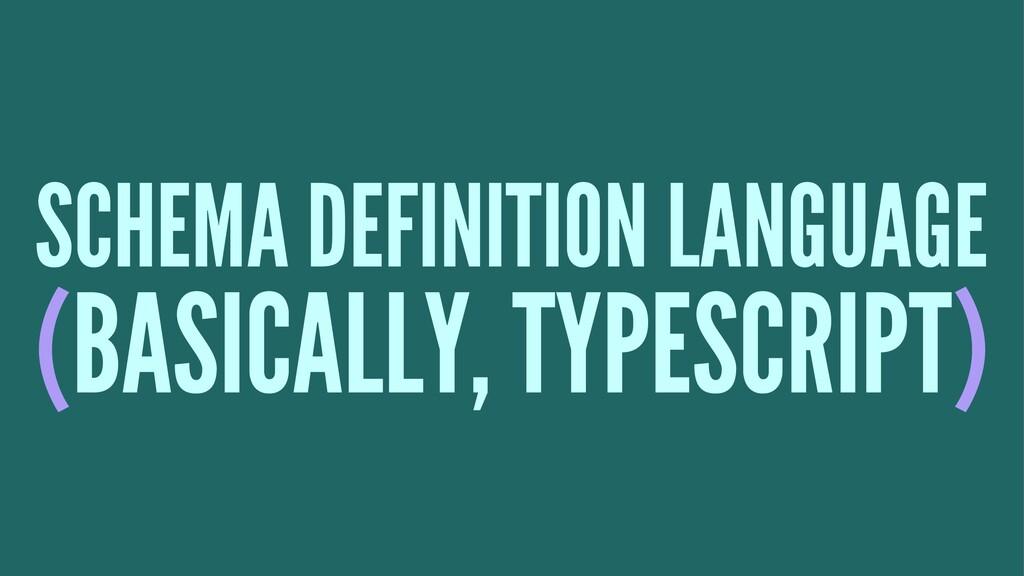 SCHEMA DEFINITION LANGUAGE (BASICALLY, TYPESCRI...