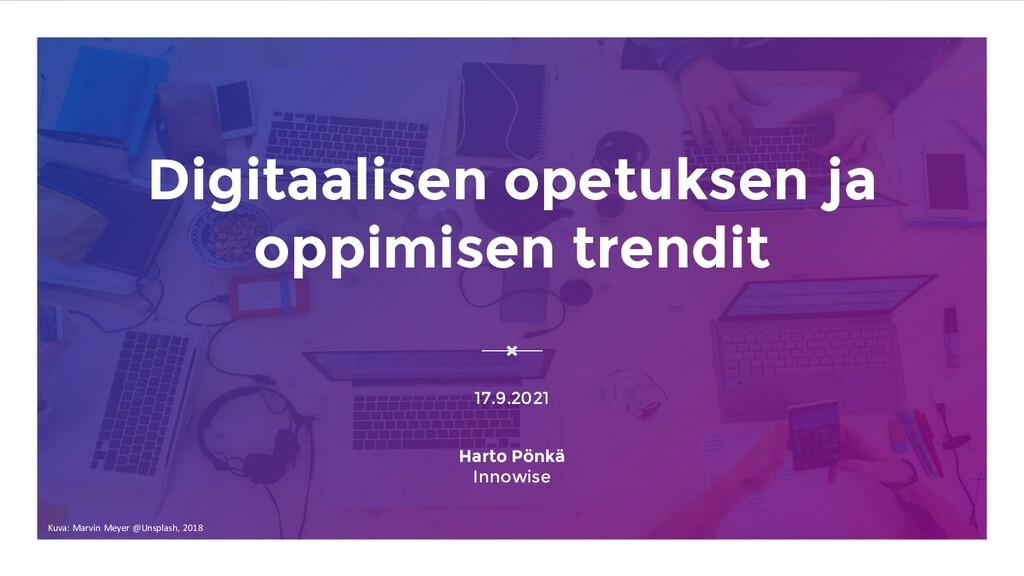 Digitaalisen opetuksen ja oppimisen trendit 17....