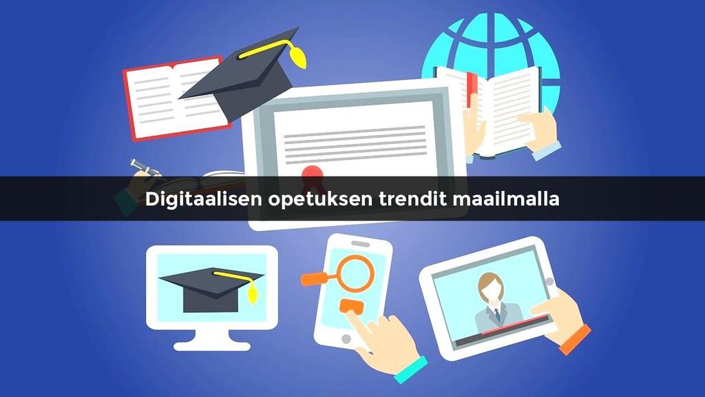 Digitaalisen opetuksen trendit maailmalla
