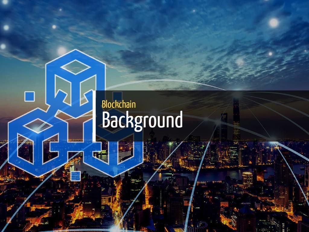 Blockchain Background 6 / 65