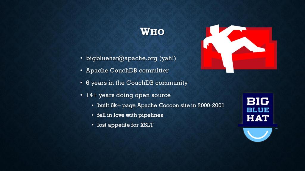 WHO • bigbluehat@apache.org (yah!) • Apache Cou...