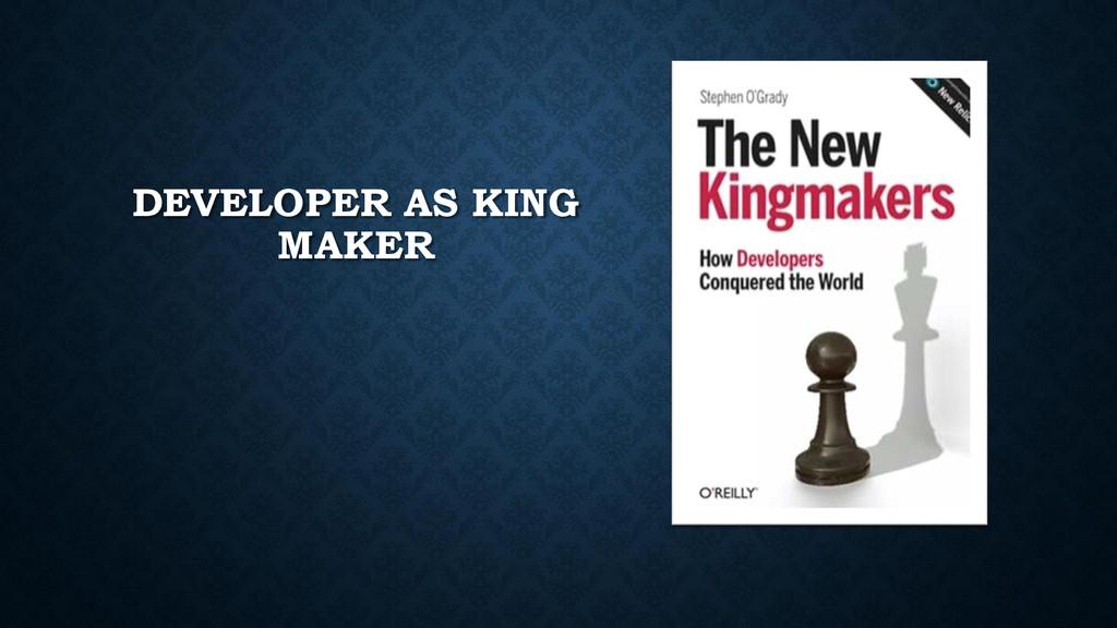 DEVELOPER AS KING MAKER