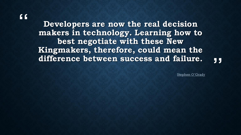 """"""" """" Developers are now the real decision makers..."""