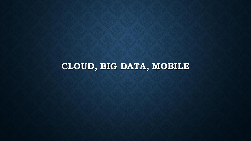 CLOUD, BIG DATA, MOBILE
