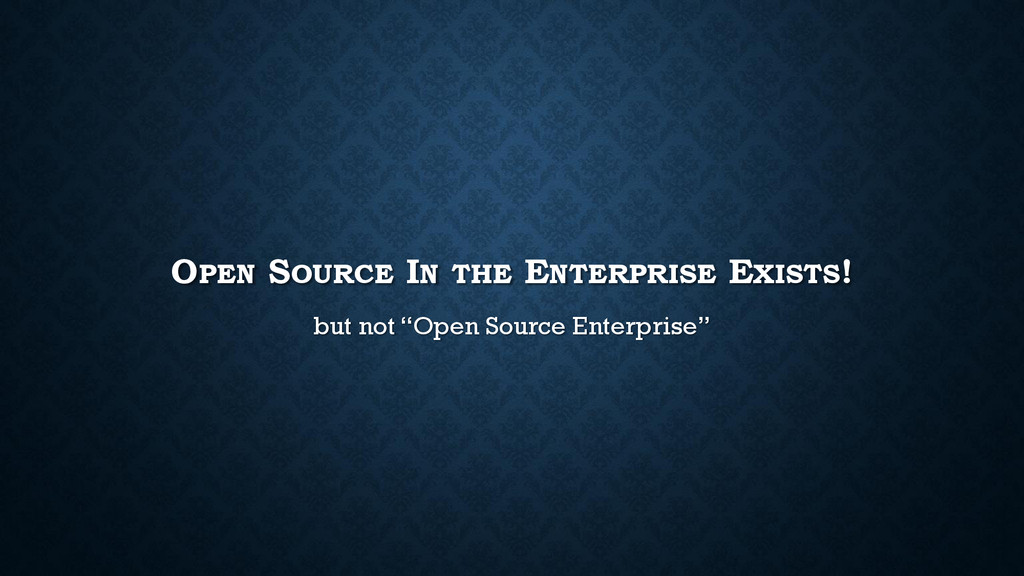 """OPEN SOURCE IN THE ENTERPRISE EXISTS! but not """"..."""